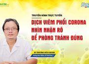 Livestream: Dịch viêm phổi Corona - Nhìn nhận rõ để phòng tránh đúng